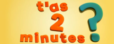 T'as 2 minutes?