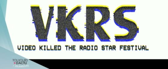 Festival VKRS Video Killed the Radio Star Festival - Radio 07062021